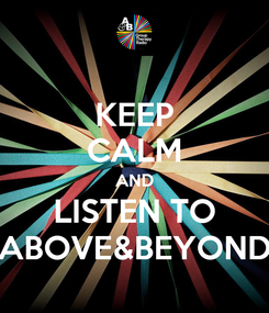 Poster: KEEP CALM AND LISTEN TO ABOVE&BEYOND