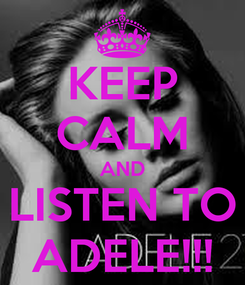 Poster: KEEP CALM AND LISTEN TO ADELE!!!