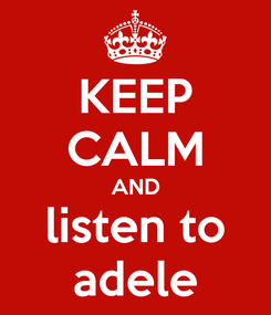 Poster: KEEP CALM AND listen to adele