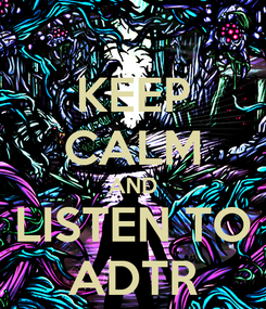 Poster: KEEP CALM AND LISTEN TO ADTR