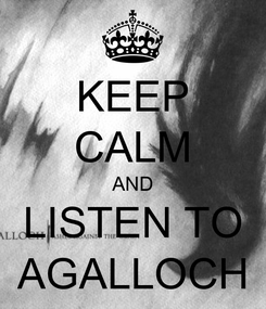 Poster: KEEP CALM AND LISTEN TO AGALLOCH