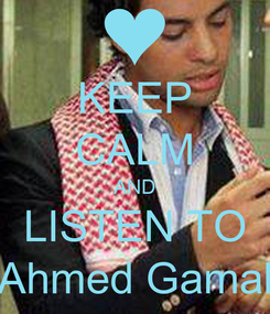 Poster: KEEP CALM AND LISTEN TO Ahmed Gamal