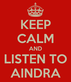 Poster: KEEP CALM AND LISTEN TO AINDRA