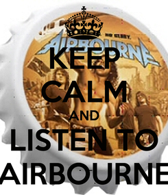 Poster: KEEP CALM AND LISTEN TO AIRBOURNE