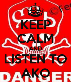 Poster: KEEP CALM AND LISTEN TO AKO
