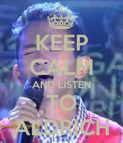 Poster: KEEP CALM AND LISTEN TO ALDRICH