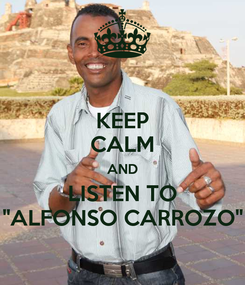 """Poster: KEEP CALM AND LISTEN TO """"ALFONSO CARROZO"""""""