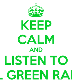 Poster: KEEP CALM AND LISTEN TO ALL GREEN RADIO