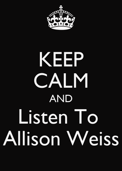 Poster: KEEP CALM AND Listen To  Allison Weiss