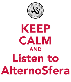 Poster: KEEP CALM AND Listen to AlternoSfera