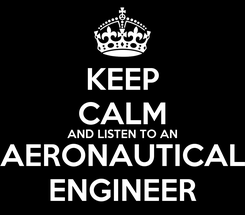 Poster: KEEP CALM AND LISTEN TO AN AERONAUTICAL ENGINEER