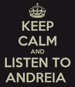 Poster: KEEP CALM AND LISTEN TO ANDREIA
