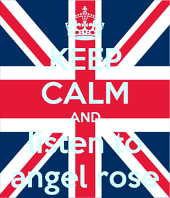 Poster: KEEP CALM AND listen to angel rose