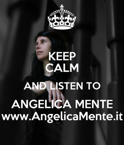 Poster: KEEP CALM AND LISTEN TO ANGELICA MENTE www.AngelicaMente.it