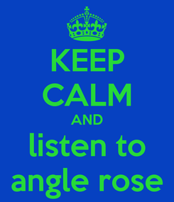 Poster: KEEP CALM AND listen to angle rose