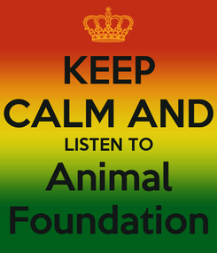 Poster: KEEP CALM AND LISTEN TO Animal Foundation