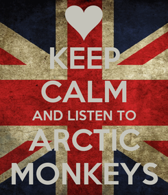 Poster: KEEP CALM AND LISTEN TO ARCTIC MONKEYS