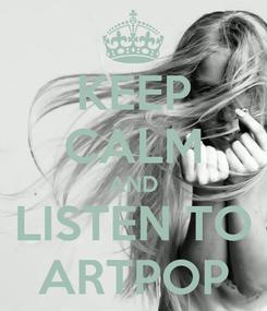 Poster: KEEP CALM AND LISTEN TO ARTPOP
