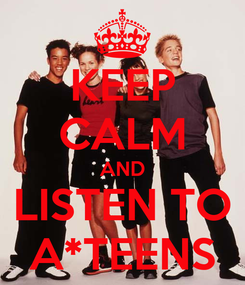 Poster: KEEP CALM AND LISTEN TO A*TEENS