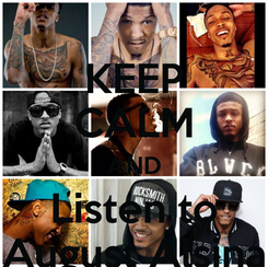 Poster: KEEP CALM AND Listen to August Alsina