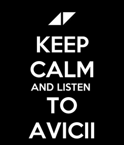 Poster: KEEP CALM AND LISTEN  TO AVICII