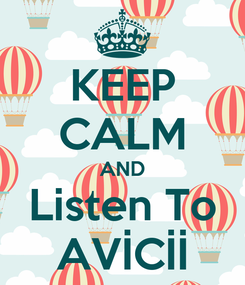 Poster: KEEP CALM AND Listen To AVİCİİ