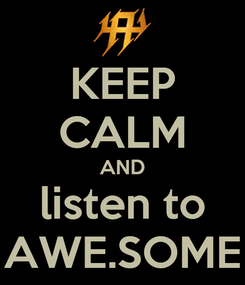 Poster: KEEP CALM AND listen to AWE.SOME