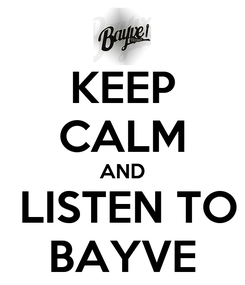 Poster: KEEP CALM AND  LISTEN TO BAYVE