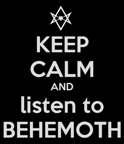 Poster: KEEP CALM AND listen to BEHEMOTH