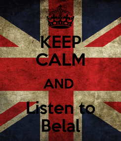Poster: KEEP CALM AND  Listen to Belal