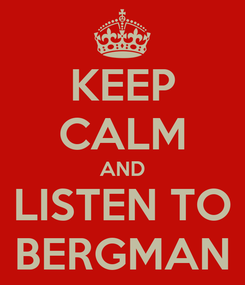 Poster: KEEP CALM AND LISTEN TO BERGMAN