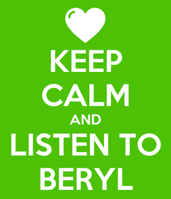 Poster: KEEP CALM AND LISTEN TO BERYL