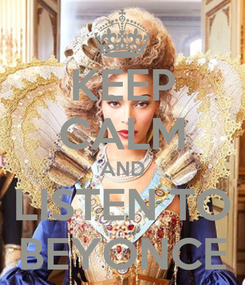 Poster: KEEP CALM AND LISTEN TO BEYONCE