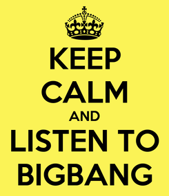 Poster: KEEP CALM AND LISTEN TO BIGBANG