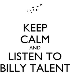 Poster: KEEP CALM AND LISTEN TO BILLY TALENT