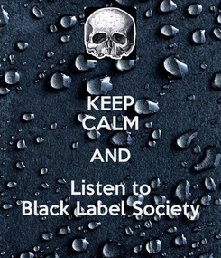 Poster: KEEP CALM AND Listen to Black Label Society