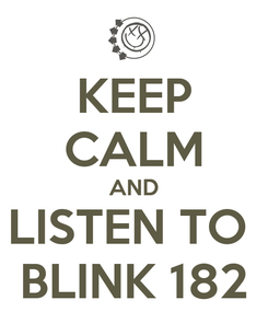 Poster: KEEP CALM AND LISTEN TO  BLINK 182
