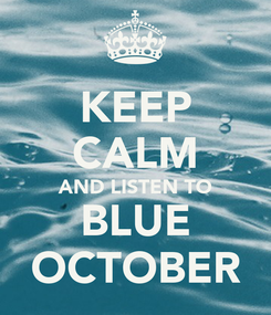 Poster: KEEP CALM AND LISTEN TO BLUE OCTOBER