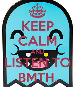 Poster: KEEP CALM AND LISTEN TO BMTH.