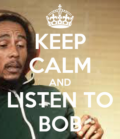 Poster: KEEP CALM AND LISTEN TO BOB