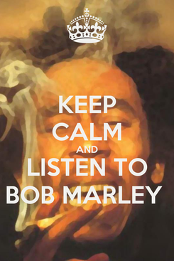 Poster: KEEP CALM AND LISTEN TO BOB MARLEY