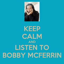 Poster: KEEP CALM AND LISTEN TO BOBBY MCFERRIN