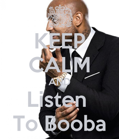 Poster: KEEP CALM AND Listen  To Booba