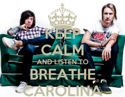 Poster: KEEP CALM AND LISTEN TO BREATHE CAROLINA