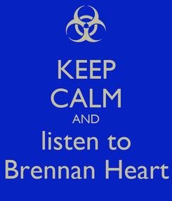 Poster: KEEP CALM AND listen to Brennan Heart