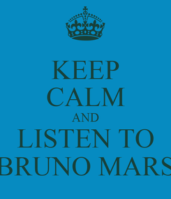 Poster: KEEP CALM AND LISTEN TO BRUNO MARS