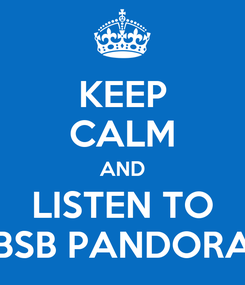 Poster: KEEP CALM AND LISTEN TO BSB PANDORA