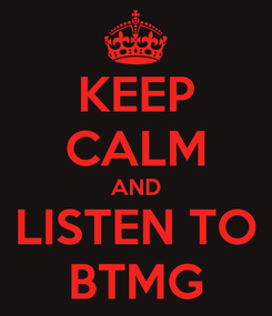 Poster: KEEP CALM AND LISTEN TO BTMG
