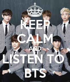 Poster: KEEP CALM AND LISTEN TO  BTS