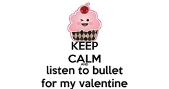 Poster: KEEP CALM AND listen to bullet for my valentine